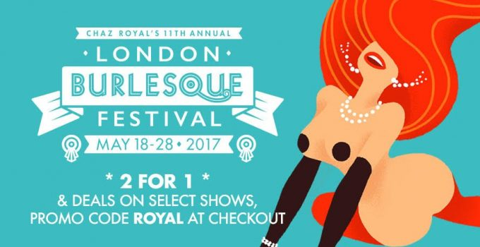 Unveiling the 11th Annual London Burlesque Festival, May 18-28th 2017