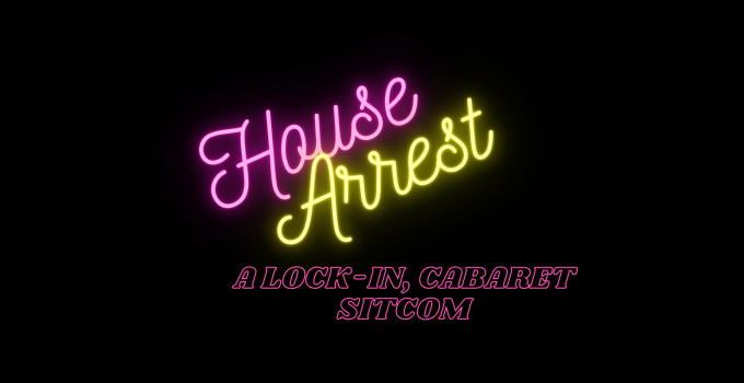 House Arrest: Locked up and locked in  Online burlesque show